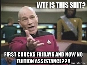 Patrick Stewart WTF -  first chucks fridays and now no tuition assistance??!!