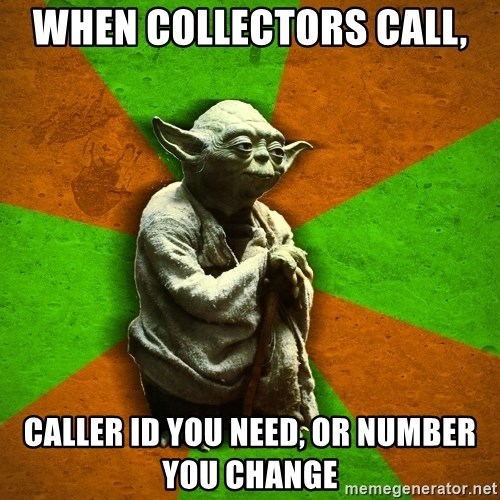 Yoda Advice  - when collectors call, caller id you need, or number you change