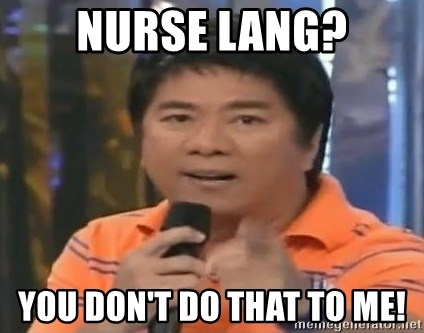 willie revillame you dont do that to me - Nurse lang? You don't do that to me!