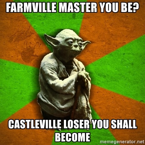 Yoda Advice  - farmville master you be? castleville loser you shall become