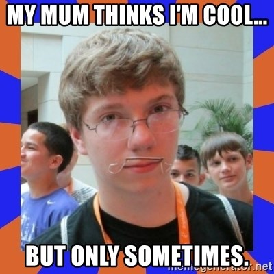 LOL HALALABOOS - MY MUM THINKS I'M COOL... BUT ONLY SOMETIMES.
