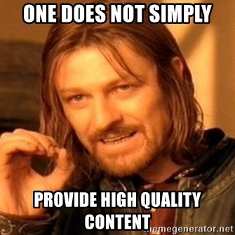 One Does Not Simply - One does not simply Provide hIgh Quality Content