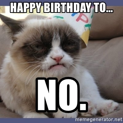 Birthday Grumpy Cat - HAPPY BIRTHDAY TO... NO.
