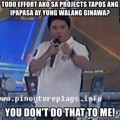 Willie You Don't Do That to Me! - ToDo effort ako sa projects tapos ang ipapasa ay yung walang ginawa? You don't do that to me!