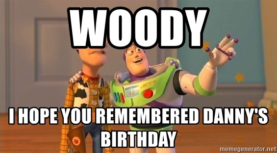Consequences Toy Story - Woody I hope you remembered danny's birthday