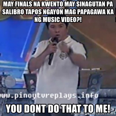 Willie You Don't Do That to Me! - MAY FINALS NA KWENTO MAY SINAGUTAN PA SALIBRO TAPOS NGAYON MAG PAPAGAWA KA NG MUSIC VIDEO?! YOU DONT DO THAT TO ME!