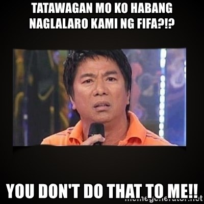 Willie Revillame me - Tatawagan mo ko habang naglalaro kami ng fifa?!? You don't do that to me!!