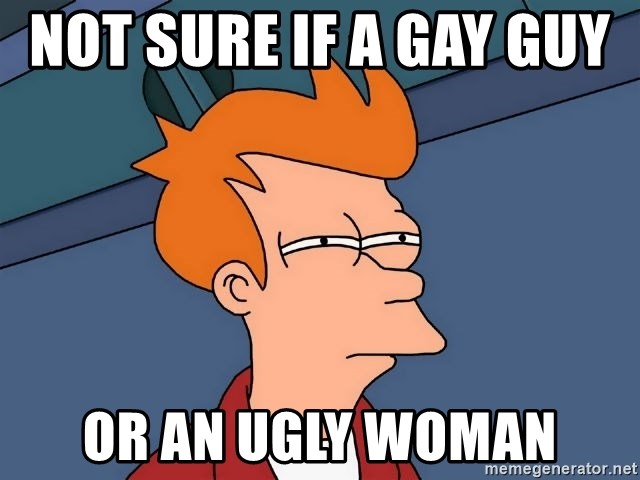 Futurama Fry - not sure if a gay guy    or an ugly woman