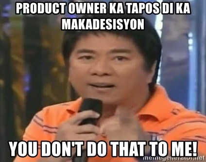 willie revillame you dont do that to me - PRODUCT OWNER KA TAPOS DI KA MAKADESISYON YOU DON'T DO THAT TO ME!