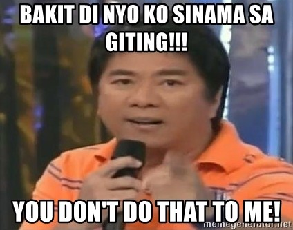willie revillame you dont do that to me - BAKIT DI NYO KO SINAMA SA GITING!!! YOU DON'T DO THAT TO ME!