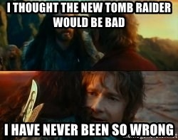 Never Have I Been So Wrong - I Thought the new tomb raider would be bad i have never been so wrong