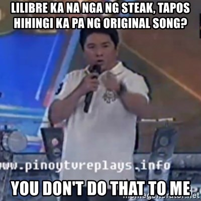 Willie You Don't Do That to Me! - lilibre ka na nga ng steak, tapos hihingi ka pa ng original song? you don't do that to me