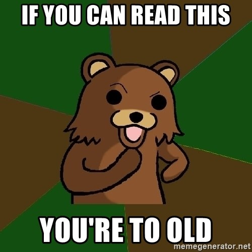 Pedobear - if you can read this you're to old