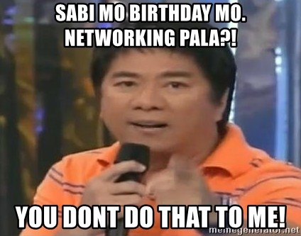 willie revillame you dont do that to me - Sabi mo birthday mo. Networking pala?! you dont do that to me!