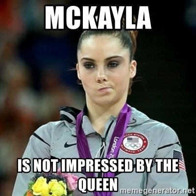 Not Impressed McKayla - McKayla is not impressed by the queen