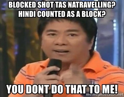 willie revillame you dont do that to me - blocked shot tas natravelling? hindi counted as a block? you dont do that to me!