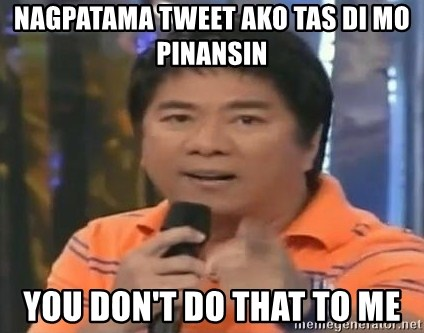 willie revillame you dont do that to me - nagpatama tweet ako tas di mo pinansin you don't do that to me