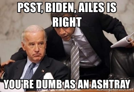 Obama Biden Concerned - Psst, Biden, ailes is right you're dumb as an ashtray