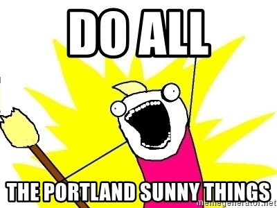 X ALL THE THINGS - dO ALL THE PORTLAND SUNNY THINGS