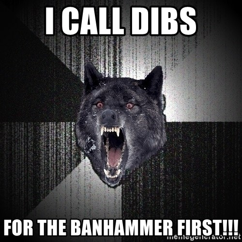 flniuydl - i call dibs for the banhammer first!!!