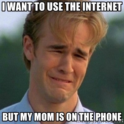 90s Problems - I Want To Use The internet But My Mom is on the phone
