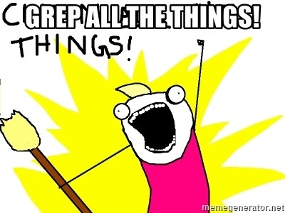 clean all the things - Grep all the things!