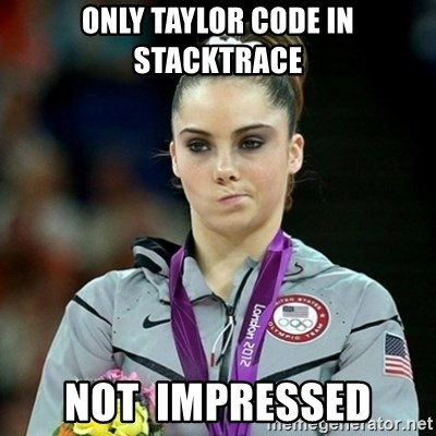 Not Impressed McKayla - only taylor code in stacktrace not  impressed