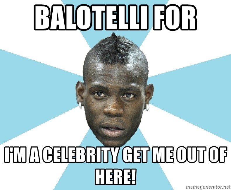 Balotelli - BALOTELLI FOR  I'M A CELEBRITY GET ME OUT OF HERE!