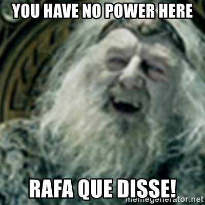 you have no power here - You have no power here rafa que disse!