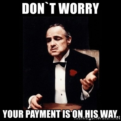 The Godfather - Don`t worry your payment is on his way.