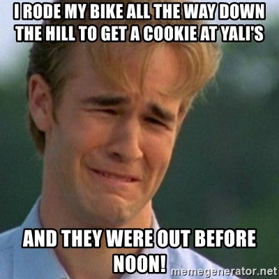Crying Dawson - i rode my bike all the way down the hill to get a cookie at yali's  And they were out before noon!