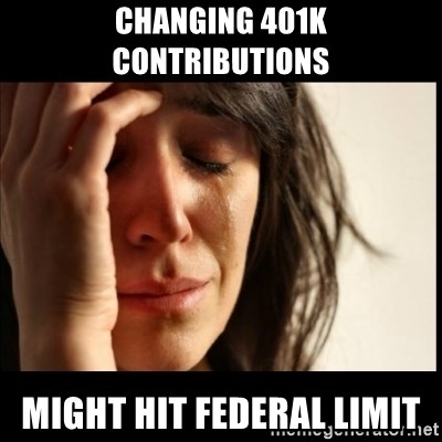 First World Problems - Changing 401k contributions Might hit federal limit