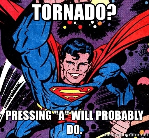 "Badass Superman - tornado? pressing ""a"" will probably do."
