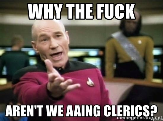 Why the fuck - Why the fuck aren't we aaing clerics?