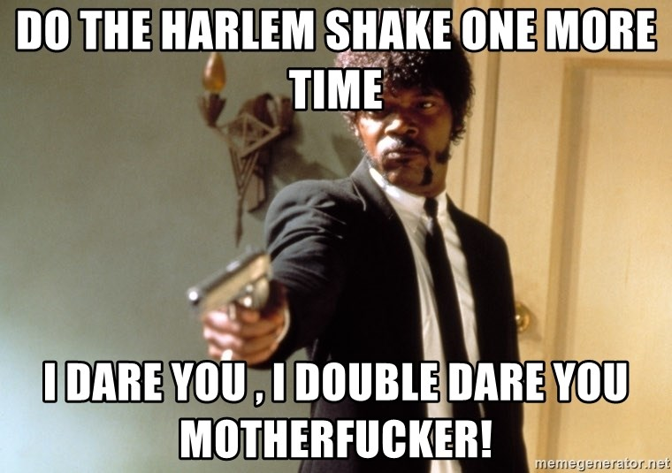 Samuel L Jackson - Do the harlem shake one more time I dare you , i double dare you motherfucker!