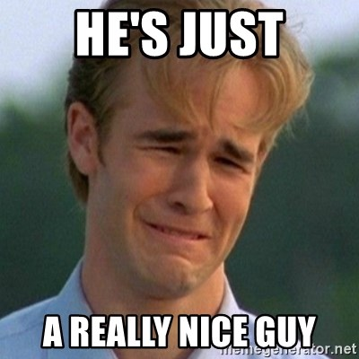 90s Problems - He's Just a really nice guy