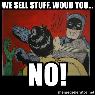 Batman Slappp - We sell stuff. Woud you... no!