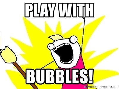 X ALL THE THINGS - Play with bubbles!