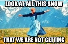 Look at all these - LOOK AT ALL THIS SNOW THAT WE ARE NOT GETTING