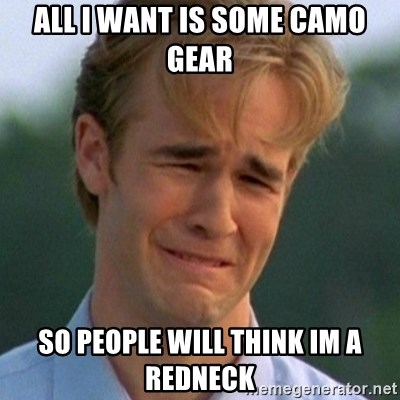 90s Problems - all i want is some camo gear so people will think im a redneck