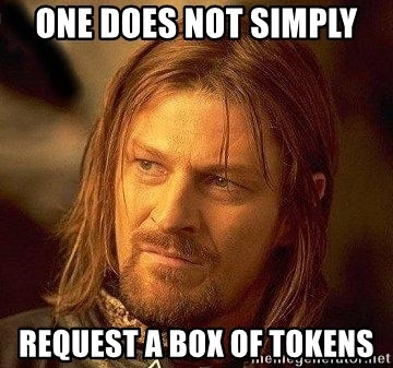 Boromir - one does not simply request a box of tokens
