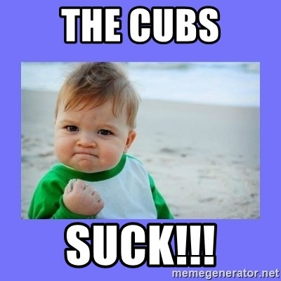 Baby fist - The cubs Suck!!!