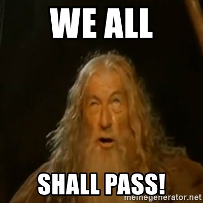 Gandalf You Shall Not Pass - we all shall pass!