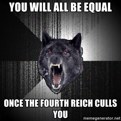 Insanity Wolf - You will all be equal Once the fourth reich culls you