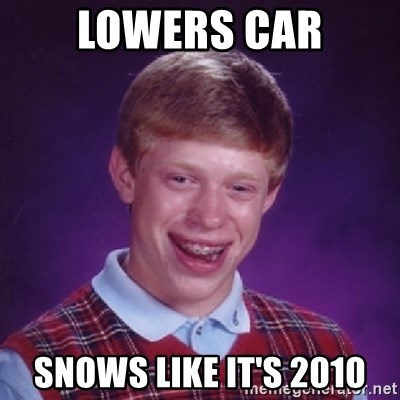 Bad Luck Brian - lowers car snows like it's 2010