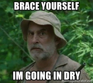 The Dale Face - Brace yourself Im going in dry