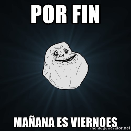 Forever Alone - por fin mañana es viernoes