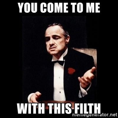 The Godfather - You come to me with this filth