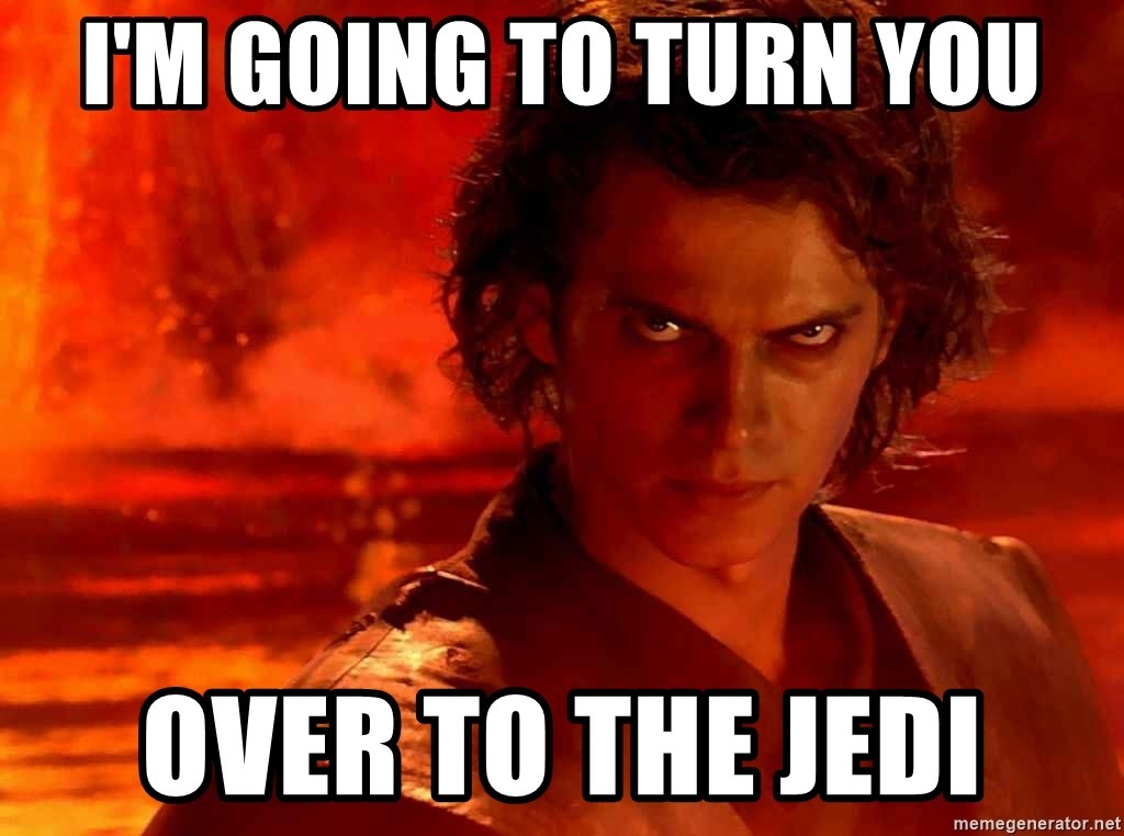 Anakin Skywalker - i'm going to turn you OVER TO THE JEDI