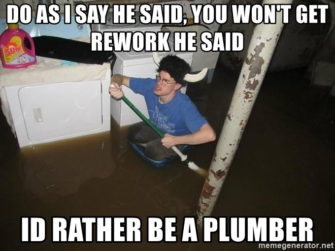 X they said,X they said - do as i say he said, you won't get rework he said id rather be a plumber